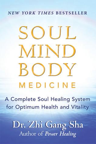 Soul Mind Body Medicine by Zhi Gang Sha