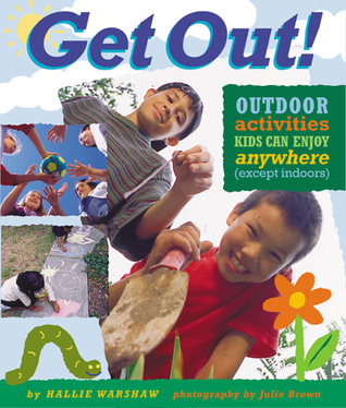 Get Out!: Outdoor Activities Kids Can Enjoy Anywhere