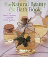 The Natural Beauty  Bath Book: Nature's Luxurious Recipes for Body  Skin Care