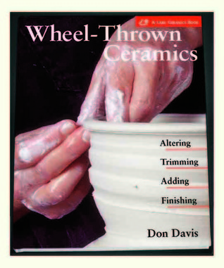 Wheel-Thrown Ceramics: Altering * Trimming * Adding * Finishing