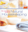 The Complete Book of Natural Housekeeping: 95 Pure  Simple Recipes to Clean, Polish  Freshen Your Home