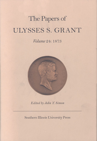 The Papers of Ulysses S. Grant, Volume 24: 1873