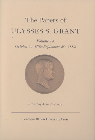 The Papers of Ulysses S. Grant, Volume 29: October 1, 1878-September 30, 1880