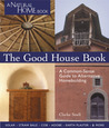 The Good House Book: A Common-Sense Guide to Alternative Homebuilding  Solar * Straw Bale * Cob * Adobe * Earth Plaster *  More