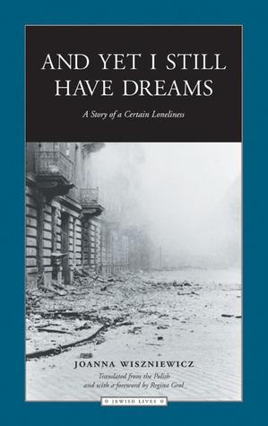 And Yet I Still Have Dreams by Joanna Wiszniewicz
