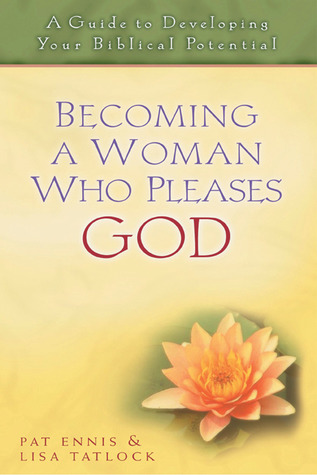 Becoming a Woman Who Pleases God by Pat Ennis