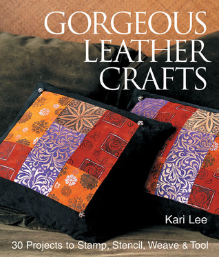 Gorgeous Leather Crafts: 30 Projects to Stamp, Stencil, Weave  Tool