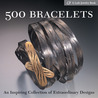 500 Bracelets: An Inspiring Collection of Extraordinary Designs