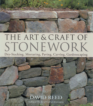The Art  Craft of Stonework: Dry-Stacking, Mortaring, Paving, Carving, Gardenscaping