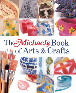 The Michaels Book of Arts  Crafts by Dawn Cusick