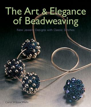 The Art  Elegance of Beadweaving by Carol Wilcox Wells