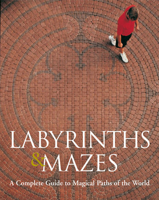 Labyrinths  Mazes: A Complete Guide to Magical Paths of the World