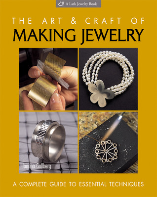 The Art Craft of Making Jewelry: A Complete Guide to Essential Techniques