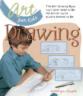 art for kids drawing the only drawing book youll ever need to be the artist youve always wanted to be by kathryn temple