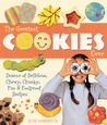 The Greatest Cookies Ever: Dozens of Delicious, Chewy, Chunky, Fun  Foolproof Recipes