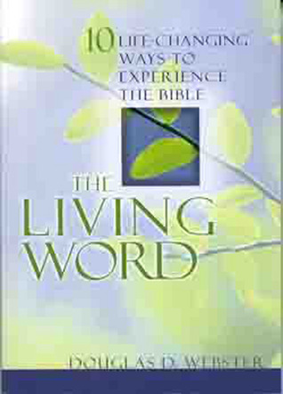 The Living Word: Ten Life-Changing Ways to Experience the Bible