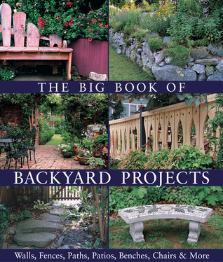 The Big Book of Backyard Projects: Walls, Fences, Paths, Patios, Benches, Chairs More