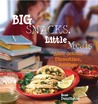 Big Snacks, Little Meals: After School, Dinnertime, Anytime