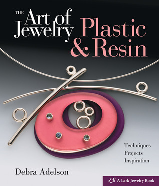 The Art of Jewelry Plastic Resin Techniques Projects