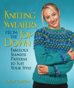 8654bec0d Knitting Sweaters from the Top Down  Fabulous Seamless Patterns to ...