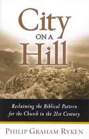 City on a Hill: Reclaiming the Biblical Pattern for the Church