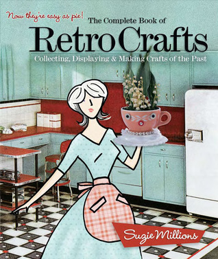 The Complete Book of Retro Crafts: Collecting, Displaying  Making Crafts of the Past