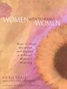 Women Mentoring Women: Ways to Start, Maintain, and Expand a Biblical Women's Ministry