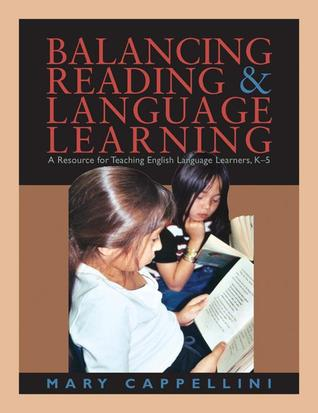 Balancing Reading and Language Learning: A Resource for Teaching English Language Learners, K-5
