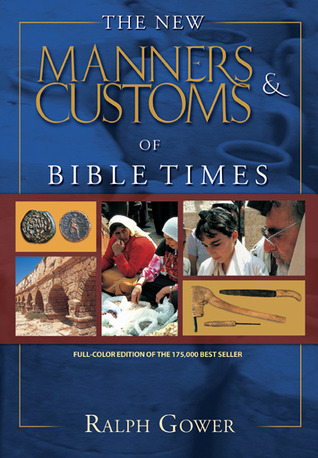 The New Manners  Customs of Bible Times by Ralph Gower