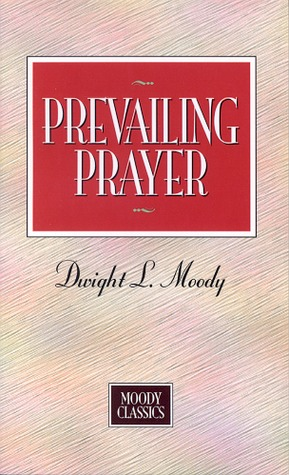 Prevailing Prayer by Dwight L. Moody