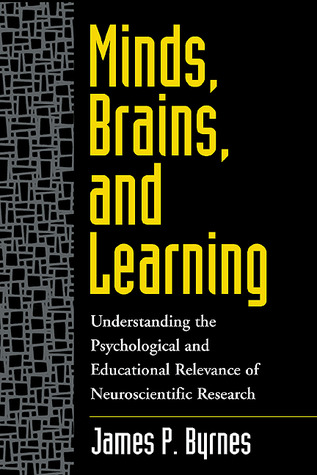Minds, Brains, and Learning: Understanding the Psychological and Educational Relevance of Neuroscientific Research