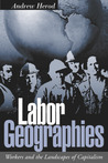 Labor Geographies: Workers and the Landscapes of Capitalism