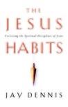 The Jesus Habits: Exercising the Spiritual Disciplines of Jesus