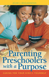 Parenting Preschoolers with a Purpose: Caring for Your KidsYourself
