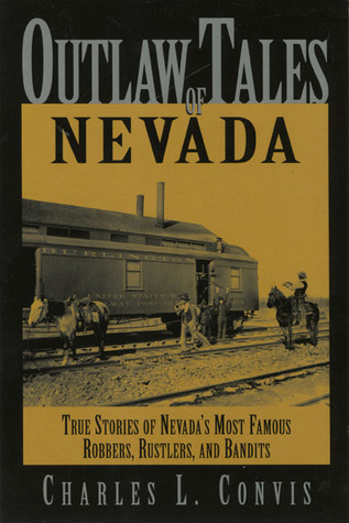 Outlaw Tales of Nevada: True Stories of Nevada's Most Famous Robbers, Rustlers, and Bandits