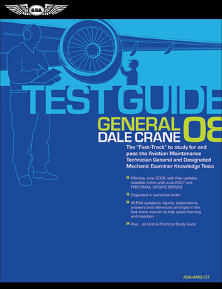 General Test Guide 2008: The Fast-Track to Study for and Pass the FAA Aviation Maintenance Technician General and Designated Mechanic Examiner Knowledge Tests