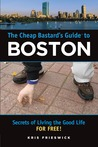 The Cheap Bastard's Guide to Boston: Secrets of Living the Good Life--For Free!