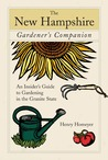 The New Hampshire Gardener's Companion: An Insider's Guide to Gardening in the Granite State