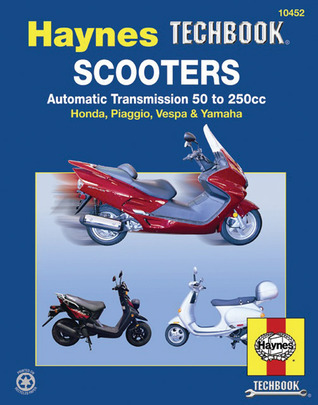 Scooters, Service and Repair Manual: Automatic Transmission 50 to 250cc; Honda, Piaggio, Vespa & Yamaha
