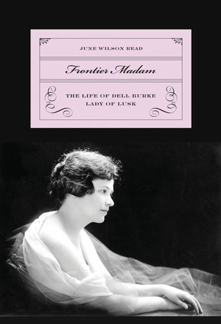 Frontier Madam: The Life of Dell Burke, Lady of Lusk