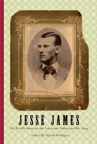 Jesse James: The Best Writings on the Notorious Outlaw and His Gang EPUB MOBI por Harold Dellinger
