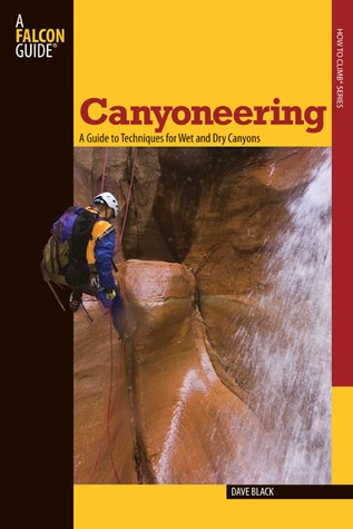 Canyoneering: A Guide to Techniques for Wet and Dry Canyons MOBI TORRENT 978-0762745197 por Dave  Black