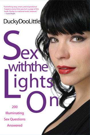 Sex with the Lights On: 200 Illuminating Sex Questions Answered