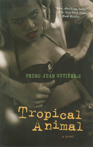 Tropical Animal by Pedro Juan Gutiérrez