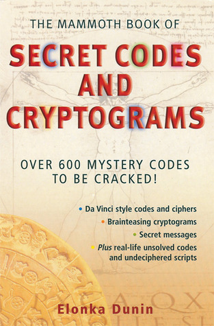 The Mammoth Book of Secret Codes and Cryptograms: Over 600 Mystery Codes to Be Cracked!