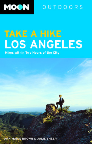 Moon Take a Hike Los Angeles: Hikes Within Two Hours of the City