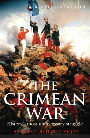 A Brief History of the Crimean War: The Causes and Consequences of a Medieval Conflict Fought in a Modern Age