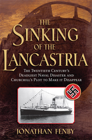 the-sinking-of-the-lancastria-the-twentieth-century-s-deadliest-naval-disaster-and-churchill-s-plot-to-make-it-disappear
