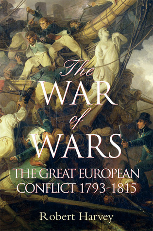 The War of Wars: The Great European Conflict 1793 - 1815