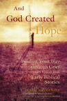 And God Created Hope: Finding Your Way Through Grief with Lessons from Early Biblical Stories